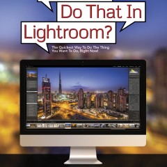 My New Lightroom Book (just announced today) Is Very Different Than My Other Lightroom Book
